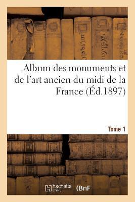 Album des Monuments et de l'Art Ancien du Midi de la France. Tome 1