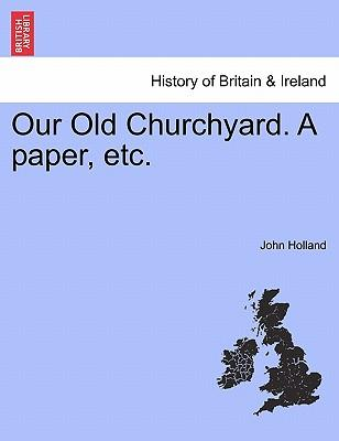 Our Old Churchyard. A paper, etc