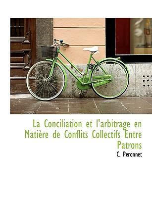 La Conciliation Et L'Arbitrage En Mati Re de Conflits Collectifs Entre Patrons