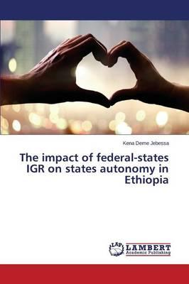 The impact of federal-states IGR on states autonomy in Ethiopia