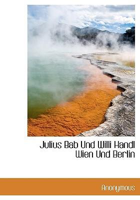 Julius Bab Und Willi Handl Wien Und Berlin