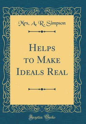 Helps to Make Ideals Real (Classic Reprint)