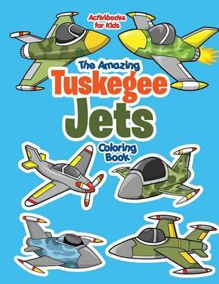 The Amazing Tuskegee Jets Coloring Book