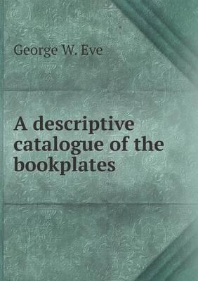 A Descriptive Catalogue of the Bookplates