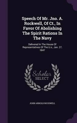 Speech of Mr. Jno. A. Rockwell, of CT, in Favor of Abolishing the Spirit Rations in the Navy