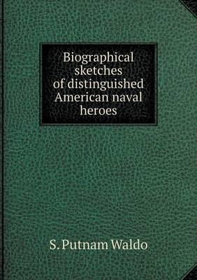 Biographical Sketches of Distinguished American Naval Heroes