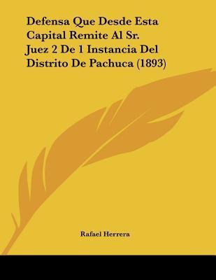 Defensa Que Desde Esta Capital Remite Al Sr. Juez 2 de 1 Instancia del Distrito de Pachuca (1893)