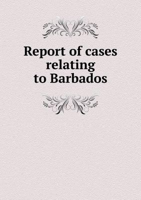 Report of Cases Relating to Barbados