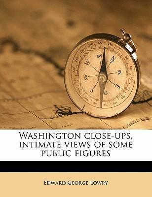 Washington Close-Ups, Intimate Views of Some Public Figures