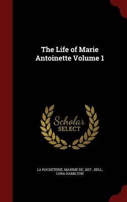 The Life of Marie Antoinette Volume 1