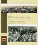 Der Untergang des alten Dresden in der Bombennacht vom 13./14. Februar 1945