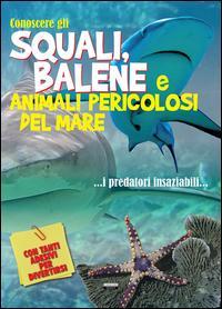 Conoscere gli squali, balene e animali pericolosi del mare. Con adesivi