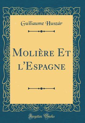 Molière Et l'Espagne (Classic Reprint)
