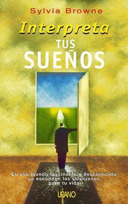 Interpreta tus suenos / Sylvia Browne's Book of Dreams