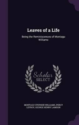 Leaves of a Life, Being the Reminiscences of Montagu Williams