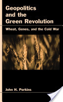 Geopolitics and the Green Revolution : Wheat, Genes, and the Cold War