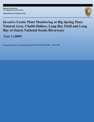 Invasive Exotic Plant Monitoring at Big Spring Pines Natural Area, Chubb Hollow, Long Bay Field and Long Bay at Ozark National Scenic Riverways, Year 1 (2009)