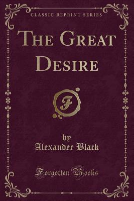 The Great Desire (Classic Reprint)
