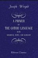 A Primer of the Gothic Language with Grammar, Notes, and Glossary