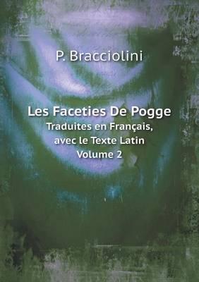 Les Faceties de Pogge Traduites En Francais, Avec Le Texte Latin. Volume 2