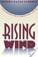 Rising Wind: Black Americans and U.S. Foreign Affairs, 1935-1960