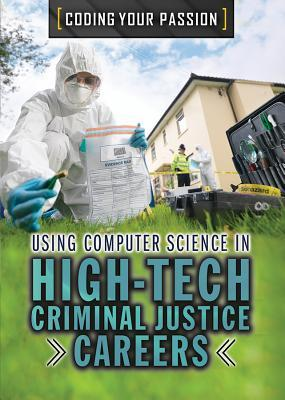 Using Computer Science in High-Tech Criminal Justice Careers