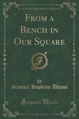 From a Bench in Our Square (Classic Reprint)