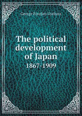 The Political Development of Japan 1867-1909