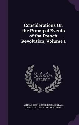 Considerations on the Principal Events of the French Revolution, Volume 1