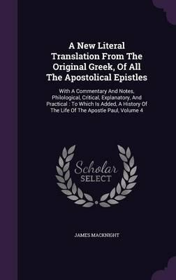 A New Literal Translation from the Original Greek, of All the Apostolical Epistles