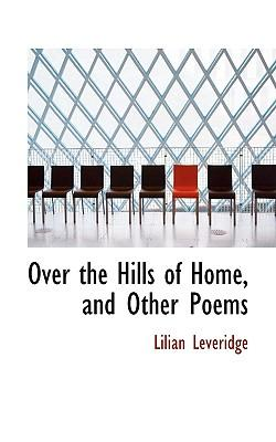 Over the Hills of Home, and Other Poems