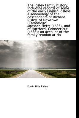 The Risley Family History, Including Records of Some of the Early English Risleys' a Geneaology of T