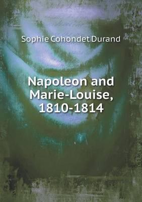 Napoleon and Marie-Louise, 1810-1814