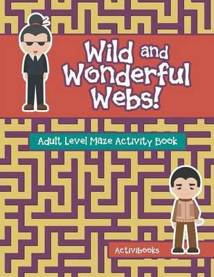 Wild and Wonderful Webs! Adult Level Maze Activity Book