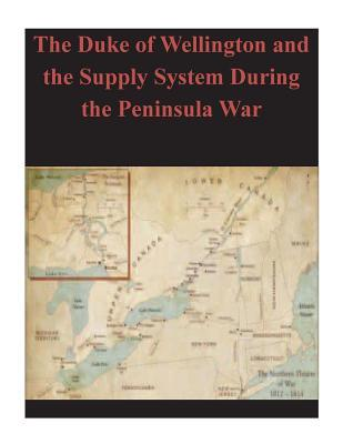 The Duke of Wellington and the Supply System During the Peninsula War