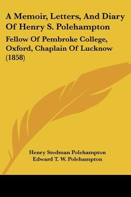 A Memoir, Letters, and Diary of Henry S. Polehampton