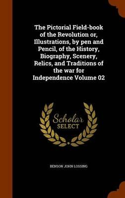 The Pictorial Field-Book of the Revolution Or, Illustrations, by Pen and Pencil, of the History, Biography, Scenery, Relics, and Traditions of the War for Independence Volume 02