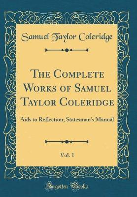 The Complete Works of Samuel Taylor Coleridge, Vol. 1