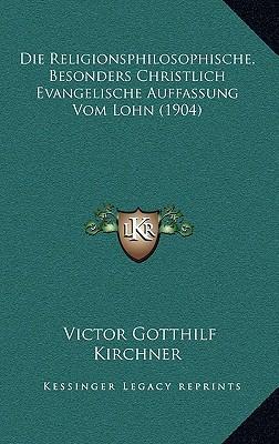 Die Religionsphilosophische, Besonders Christlich Evangelische Auffassung Vom Lohn (1904)