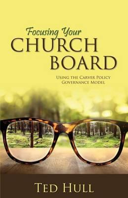 Focusing Your Church Board Using the Carver Policy Governance Model