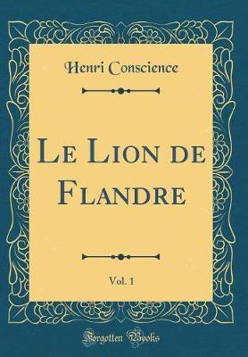 Le Lion de Flandre, Vol. 1 (Classic Reprint)
