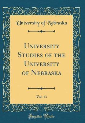 University Studies of the University of Nebraska, Vol. 13 (Classic Reprint)