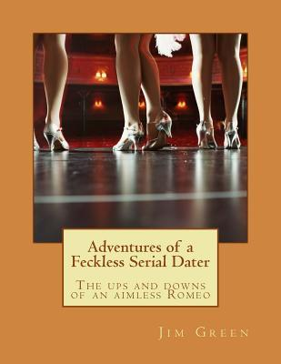 Adventures of a Feckless Serial Dater