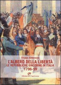 L'albero della libertà. Le repubbliche giacobine in Italia. 1796-99