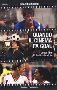 Quando il cinema fa goal. I cento film più belli del calcio