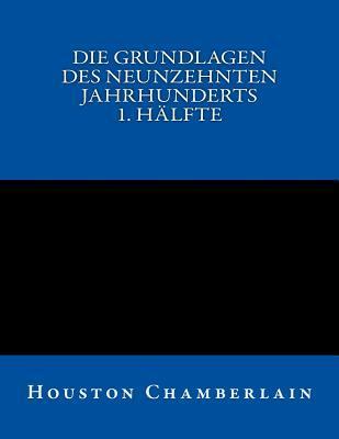 Die Grundlagen des neunzehnten Jahrhunderts (Band 1)