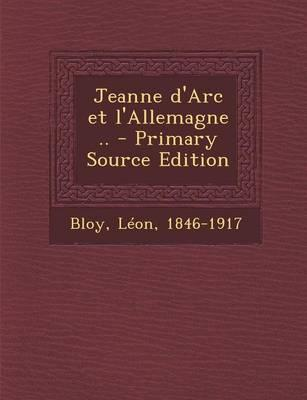 Jeanne D'Arc Et L'Allemagne .. - Primary Source Edition
