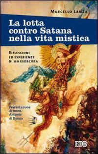 La lotta contro Satana nella vita mistica. Riflessioni ed esperienze di un esorcista