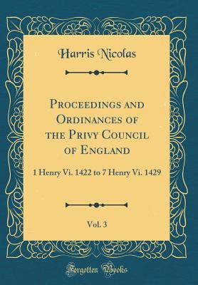 Proceedings and Ordinances of the Privy Council of England, Vol. 3
