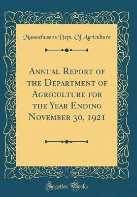 Annual Report of the Department of Agriculture for the Year Ending November 30, 1921 (Classic Reprint)